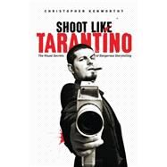 Shoot Like Tarentino by Kenworthy, Christopher, 9781615932252