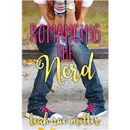 Romancing the Nerd by Miller, Leah Rae, 9781633752252