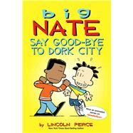 Big Nate: Say Good-bye to Dork City by Peirce, Lincoln, 9781449462253