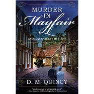 Murder in Mayfair An Atlas Catesby Mystery by Quincy, D. M., 9781683312253