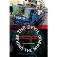 The Devil Behind the Mirror: Globalization and Politics in the Dominican Republic by Gregory, Steven, 9780520282254