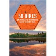 50 Hikes on Michigan & Wisconsin's North Country Trail by Funke, Thomas, 9781581572254
