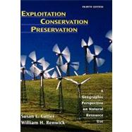 Exploitation Conservation Preservation: A Geographic Perspective on Natural Resource Use, 4th Edition by Susan L. Cutter (Rutgers, The State University of New Jersey ); William H. Renwick (Miami University (OH) ), 9780471152255