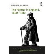 The Farmer in England, 1650û1980 by Hoyle,Richard W., 9781138272255