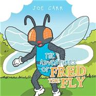 The Adventures of Fred the Fly by Carr, Joe, 9781514462256