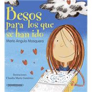 Besos Para Los Que Se Han Ido / Kisses For Those Who Have Moved Away by Mosquera, Mario Angulo; Gutierrez, Claudia Maria, 9789583042256