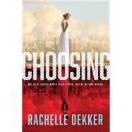 The Choosing by Dekker, Rachelle, 9781496402257