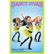 Dance Divas: Let's Rock! by Berk, Sheryl, 9781619632257