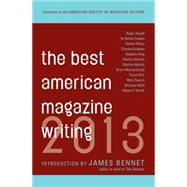 Best American Magazine Writing 2013 by Holt, Sid; Bennet, James, 9780231162258