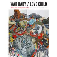 War Baby / Love Child: Mixed Race Asian American Art by Kina, Laura; Dariotis, Wei Ming; Ono, Kent A., 9780295992259