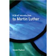A Brief Introduction to Martin Luther by Paulson, Steven, 9780664262259