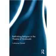 Rethinking Religion in the Theatre of Grotowski by Christof; Catharine, 9781138292260