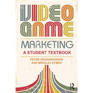 Video Game Marketing: A student textbook by Zackariasson; Peter, 9781138812260
