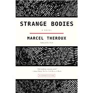 Strange Bodies A Novel by Theroux, Marcel, 9781250062260