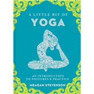 A Little Bit of Yoga An Introduction to Postures and Practice by Stevenson, Meagan, 9781454932260