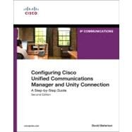 Configuring Cisco Unified Communications Manager and Unity Connection A Step-by-Step Guide by Bateman, David F., 9781587142260