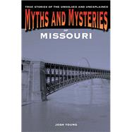 Myths and Mysteries of Missouri True Stories of the Unsolved and Unexplained by Young, Josh, 9780762772261