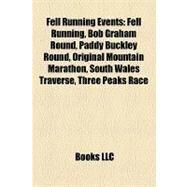 Fell Running Events : Fell Running, Bob Graham Round, Paddy Buckley Round, Original Mountain Marathon, South Wales Traverse, Three Peaks Race by , 9781155702261