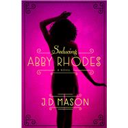 Seducing Abby Rhodes by Mason, J. D., 9781250052261