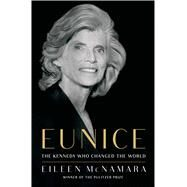 Eunice The Kennedy Who Changed the World by McNamara, Eileen, 9781451642261
