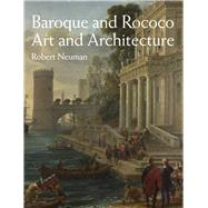 Baroque and Rococo Art and Architecture by Neuman, Robert, 9780205832262