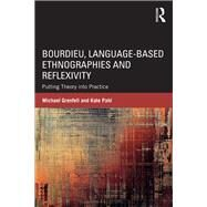 Bourdieu, Language-based Ethnographies and Reflexivity: Putting Theory into Practice by Grenfell; Michael, 9781138652262