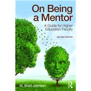 On Being a Mentor: A Guide for Higher Education Faculty, Second Edition by Johnson; W. Brad, 9781138892262