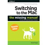 Switching to the MAC: The Missing Manual, Mavericks Edition by Pogue, David, 9781449372262