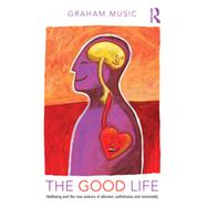 The Good Life: Wellbeing and the New Science of Altruism, Selfishness and Immorality by Music; Graham, 9781848722262