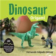 Dinosaur Origami 20 Prehistoric Origami Projects with Paper Sheets to Get You Started by G�mez, Fernando Gilgado, 9781910232262