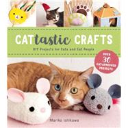 Cattastic Crafts DIY Project for Cats and Cat People by Ishikawa, Mariko, 9781940552262