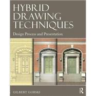 Hybrid Drawing Techniques: Design Process and Presentation by Gorski; Gilbert, 9780415702263