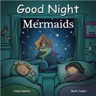 Good Night Mermaids by Gamble, Adam; Jasper, Mark; Chan, Suwin, 9781602192263