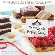 Fat Witch Bake Sale 67 Recipes from the Beloved Fat Witch Bakery for Your Next Bake Sale or Party by Helding, Patricia; Baker, Lucy, 9781623362263