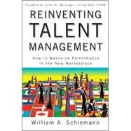 Reinventing Talent Management : How to Maximize Performance in the New Marketplace by Schiemann, William A.; Meisinger, Susan R., 9780470452264