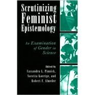 Scrutinizing Feminist Epistemology: An Examination of Gender in Science by Pinnick, Cassandra L.; Koertge, Noretta; Almeder, Robert F., 9780813532264