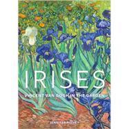 Irises : Vincent van Gogh in the Garden by Jennifer Helvey, 9780892362264