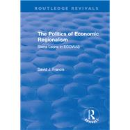 The Politics of Economic Regionalism: Sierra Leone in ECOWAS: Sierra Leone in ECOWAS by Francis,David, 9781138702264
