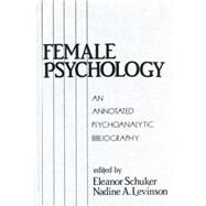Female Psychology: An Annotated Psychoanalytic Bibliography by Schuker,Eleanor, 9781138872264