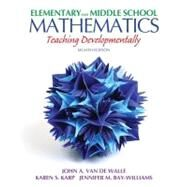 Elementary and Middle School Mathematics : Teaching Developmentally by Van de Walle, John A.; Karp, Karen S.; Bay-Williams, Jennifer M., 9780132612265