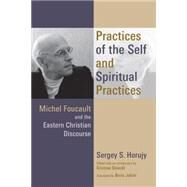 Practices of the Self and Spiritual Practices: Michel Foucault and the Eastern Christian Discourse by Horujy, Sergey S.; Jakim, Boris; Stoeckl, Kristina, 9780802872265