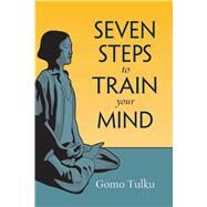 Seven Steps to Train Your Mind by Tulku, Gomo; Nicell, Joan, 9781614292265