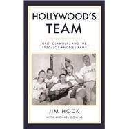 Hollywood's Team Grit, Glamour, and the 1950s Los Angeles Rams by Hock, Jim; Downs, Michael, 9781945572265