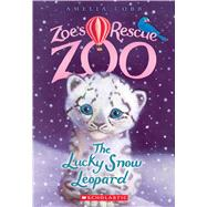 The Lucky Snow Leopard (Zoe's Rescue Zoo #4) by Cobb, Amelia, 9780545842266