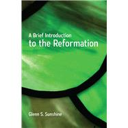 A Brief Introduction to the Reformation by Sunshine, Glenn S., 9780664262266