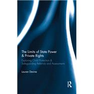 The Limits of State Power & Private Rights: Exploring Child Protection & Safeguarding Referrals and Assessments by Devine; Lauren, 9781138782266