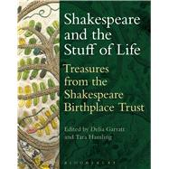 Shakespeare and the Stuff of Life Treasures from the Shakespeare Birthplace Trust by Garratt, Delia; Hamling, Tara, 9781474222266