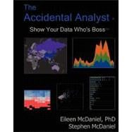 The Accidental Analyst: Show Your Data Who's Boss by Mcdaniel, Eileen; McDaniel, Stephen, 9781477432266