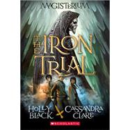 The Iron Trial (Magisterium #1) by Black, Holly; Clare, Cassandra, 9780545522267