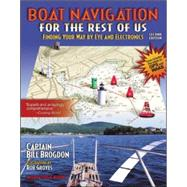 Boat Navigation for the Rest of Us : Finding Your Way by Eye and Electronics by Brogdon, Bill, 9780071372268